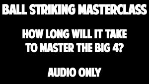 How Long Will It Take To Master The Big 4?