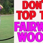 How To Stop Topping Your Fairway Woods