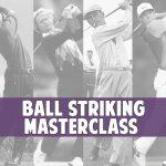 Ball Striking Master Class