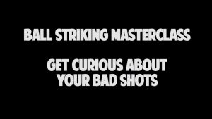 Get Curious About Bad Shots Ball Strickers Mindset