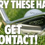Golf Hacks For Solid Contact