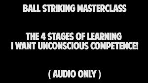 8.5 The 4 Stages of Learning I Want Unconscious Competence!