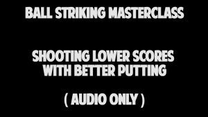 9.4 Shooting Lower Scores with Better Putting