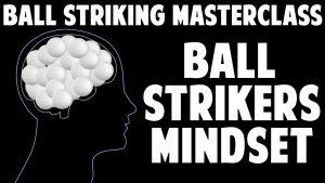 Ball Strikers Mindset Intro