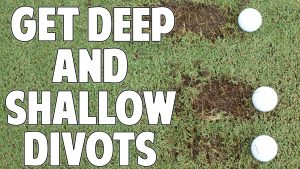 How to Get Deep and Shallow Divots