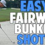 How to Hit Fairway Bunker Shots Easy