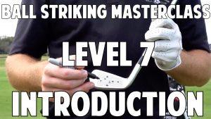 Ball Striking Masterclass Level 7 Introduction