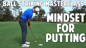 Ball Strikers Mindset For Putting