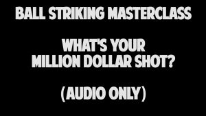 What's Your Million Dollar Shot?