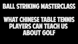What Chinese Table Tennis Players Can Teach Us About Golf
